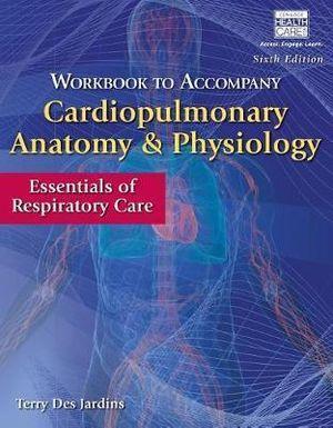 Workbook for Des Jardins' Cardiopulmonary Anatomy & Physiology, 6th