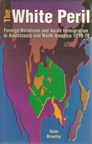 The White Peril: Foreign Relations and Asian Immigration to Australasia and North America 1919-78