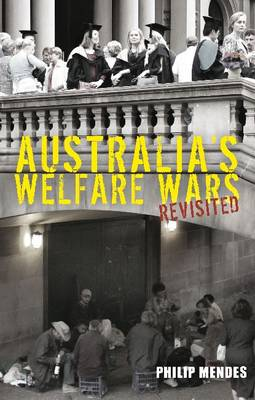 Australia's Welfare Wars Revisited: The Players, the Politics and the Ideologies
