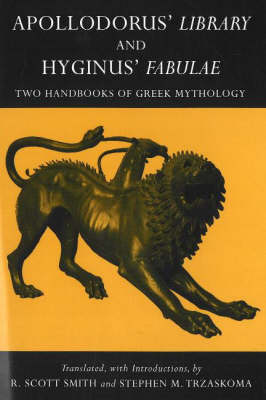 Apollodorus' Library and Hyginus' Fabulae: Two Handbooks of Greek Mythology