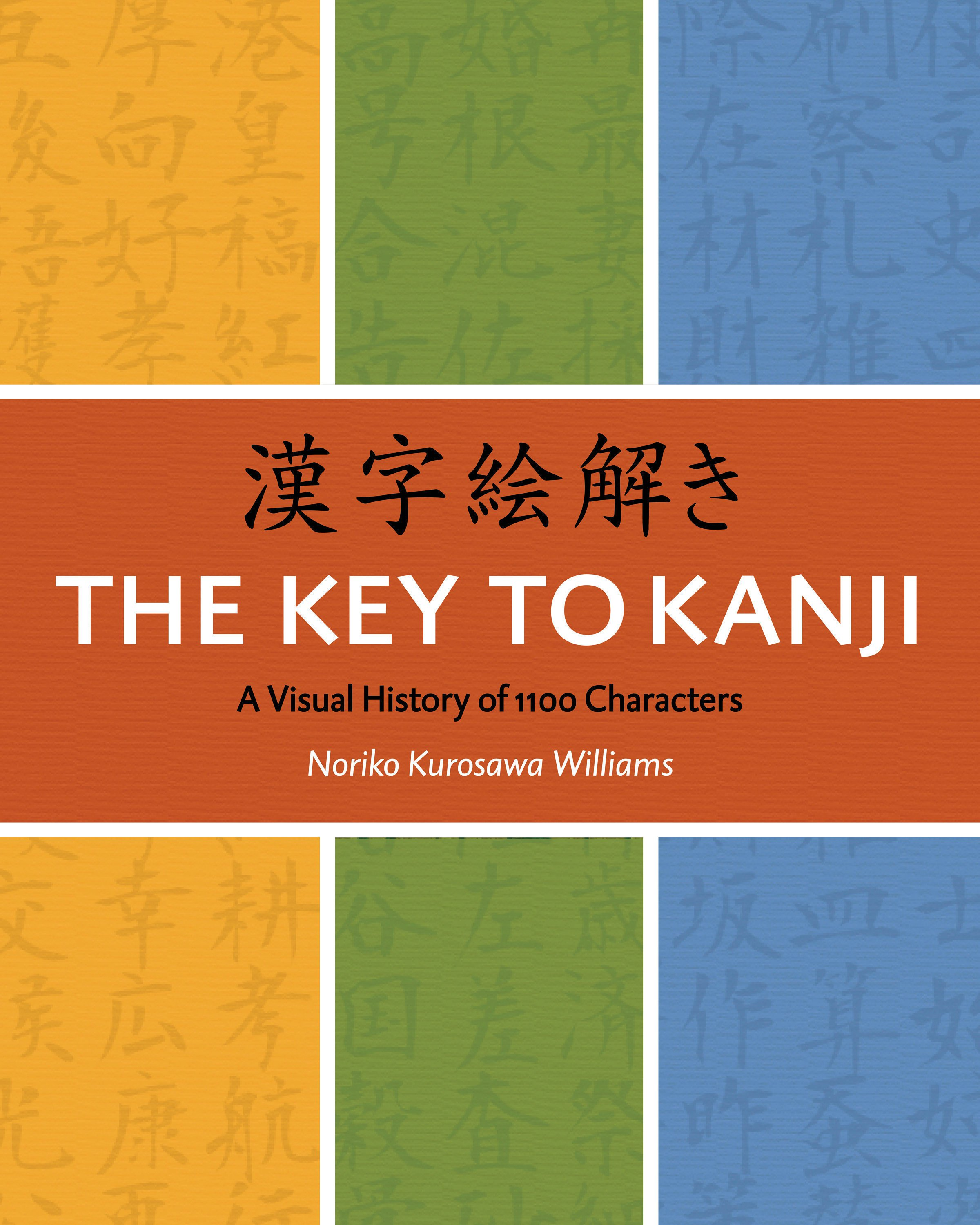 The Key to Kanji: A Visual History of 1100 Characters