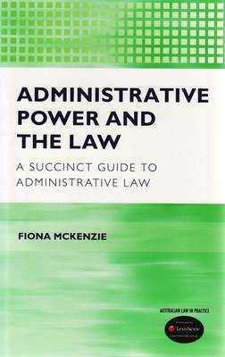 Administrative Power and the Law: A Succinct Guide to Administrative Law