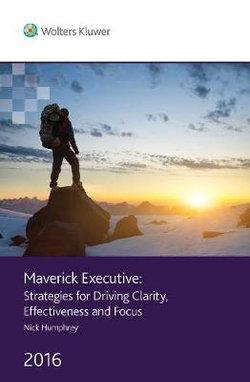 Maverick Executive: Strategies For Driving Clarity, Effectiveness and Focus