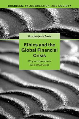 Ethics and the Global Financial Crisis: Why Incompetence Is Worse than Greed