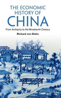 The Economic History of China: From Antiquity to the Nineteenth Century