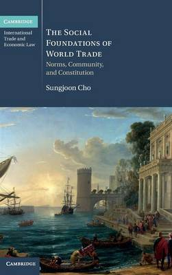 The Social Foundations of World Trade: Norms, Community, and Constitution