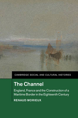 The Channel: England, France and the Construction of a Maritime Border in the Eighteenth Century