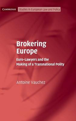 Brokering Europe: Euro-Lawyers and the Making of a Transnational Polity