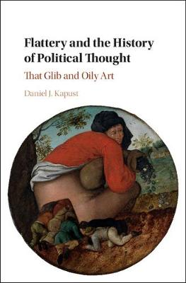 Flattery and the History of Political Thought: That Glib and Oily Art