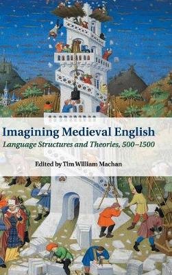 Imagining Medieval English: Language Structures and Theories, 500-1500