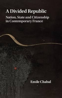 A Divided Republic: Nation, State and Citizenship in Contemporary France