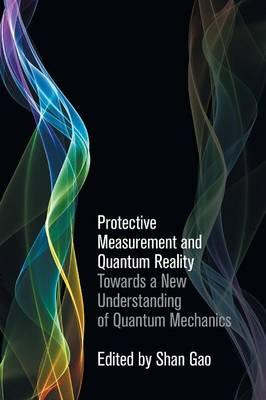 Protective Measurement and Quantum Reality: Towards a New Understanding of Quantum Mechanics