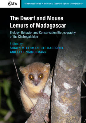 The Dwarf and Mouse Lemurs of Madagascar: Biology, Behavior and Conservation Biogeography of the Cheirogaleidae