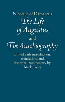 Nicolaus of Damascus: The Life of Augustus and The Autobiography: Edited with Introduction, Translations and Historical Commentary