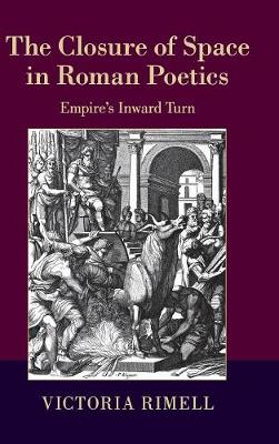 The Closure of Space in Roman Poetics: Empire's Inward Turn