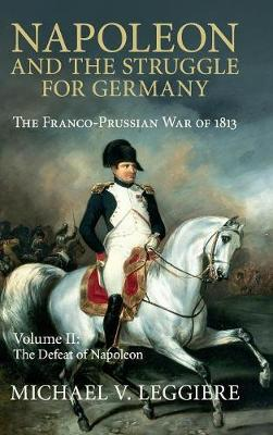 Napoleon and the Struggle for Germany: The Franco-Prussian War of 1813