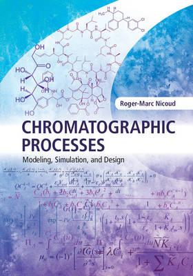 Chromatographic Processes: Modeling, Simulation, and Design