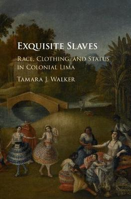 Exquisite Slaves: Race, Clothing, and Status in Colonial Lima