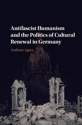 Antifascist Humanism and the Politics of Cultural Renewal in Germany