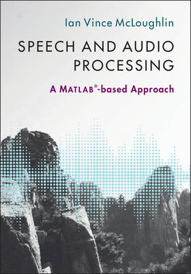 Speech and Audio Processing: A MATLAB (R)-based Approach