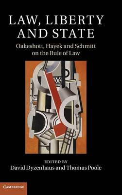Law, Liberty and State: Oakeshott, Hayek and Schmitt on the Rule of Law