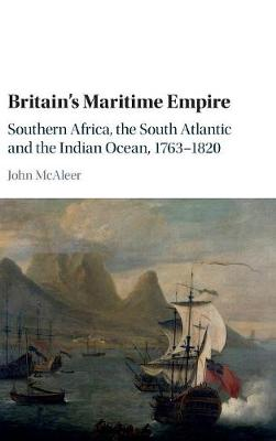 Britain's Maritime Empire: Southern Africa, the South Atlantic and the Indian Ocean, 1763-1820