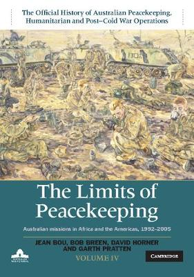 The Limits of Peacekeeping: Volume 4, The Official History of Australian Peacekeeping, Humanitarian and Post-Cold War Operations