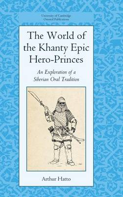 The World of the Khanty Epic Hero-Princes: An Exploration of a Siberian Oral Tradition