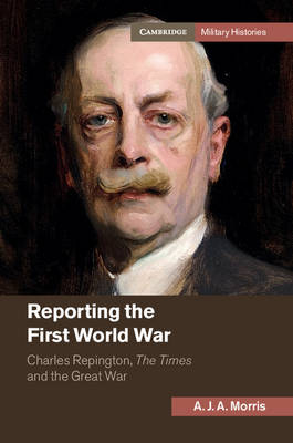 Reporting the First World War: Charles Repington, The Times and the Great War