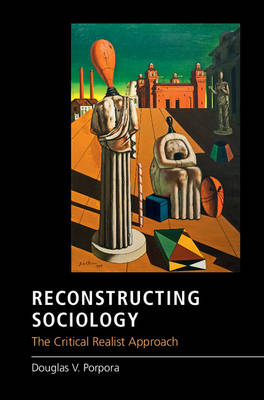 Reconstructing Sociology: The Critical Realist Approach