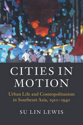 Cities in Motion: Urban Life and Cosmopolitanism in Southeast Asia, 1920-1940