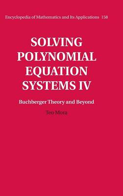 Solving Polynomial Equation Systems IV: Volume 4, Buchberger Theory and Beyond: Volume IV
