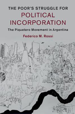 The Poor's Struggle for Political Incorporation: The Piquetero Movement in Argentina