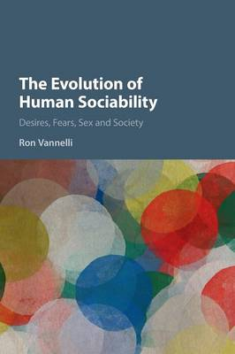 The Evolution of Human Sociability: Desires, Fears, Sex and Society