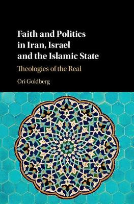Faith and Politics in Iran, Israel, and the Islamic State: Theologies of the Real