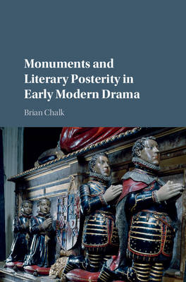Monuments and Literary Posterity in Early Modern Drama