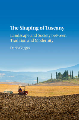 The Shaping of Tuscany: Landscape and Society between Tradition and Modernity