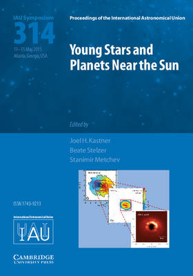 Young Stars and Planets Near the Sun (IAU S314)