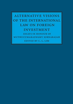 Alternative Visions of the International Law on Foreign Investment: Essays in Honour of Muthucumaraswamy Sornarajah