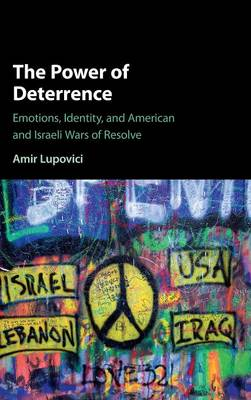 The Power of Deterrence: Emotions, Identity and American and Israeli Wars of Resolve