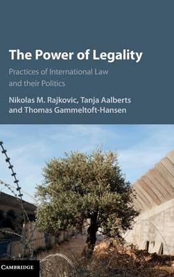The Power of Legality: Practices of International Law and their Politics