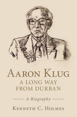 Aaron Klug - A Long Way from Durban: A Biography