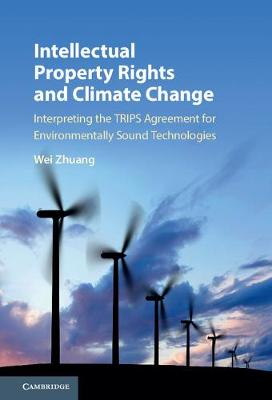 Intellectual Property Rights and Climate Change: Interpreting the TRIPS Agreement for Environmentally Sound Technologies