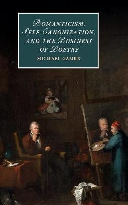 Romanticism, Self-Canonization, and the Business of Poetry