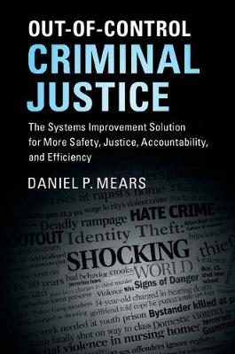 Out-of-Control Criminal Justice: The Systems Improvement Solution for More Safety, Justice, Accountability, and Efficiency
