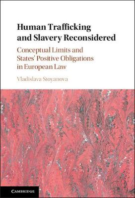 Human Trafficking and Slavery Reconsidered: Conceptual Limits and States' Positive Obligations in European Law
