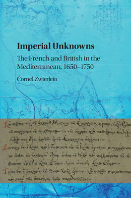 Imperial Unknowns: The French and British in the Mediterranean, 1650-1750