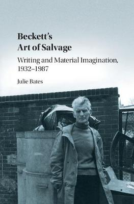 Beckett's Art of Salvage: Writing and Material Imagination, 1932-1987