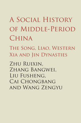 A Social History of Middle-Period China: The Song, Liao, Western Xia and Jin Dynasties