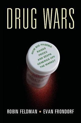 Drug Wars: How Big Pharma Raises Prices and Keeps Generics off the Market